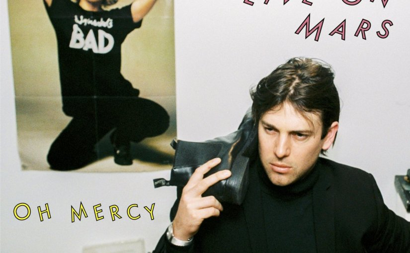 NEW MUSIC: Oh Mercy 'Gonna Go Live OnMars'
